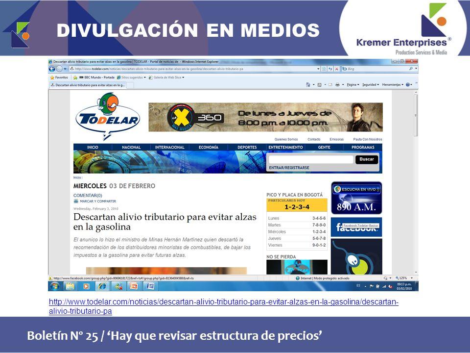 Boletín Nº 25 / Hay que revisar estructura de precios http://www.todelar.com/noticias/descartan-alivio-tributario-para-evitar-alzas-en-la-gasolina/descartan- alivio-tributario-pa DIVULGACIÓN EN MEDIOS