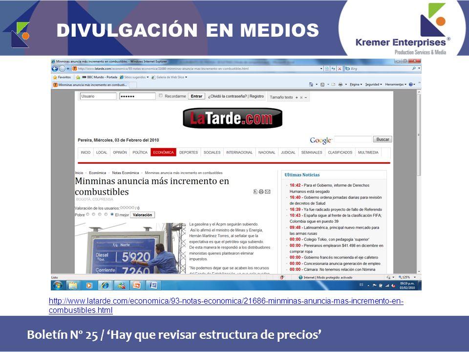 Boletín Nº 25 / Hay que revisar estructura de precios http://www.latarde.com/economica/93-notas-economica/21686-minminas-anuncia-mas-incremento-en- combustibles.html DIVULGACIÓN EN MEDIOS