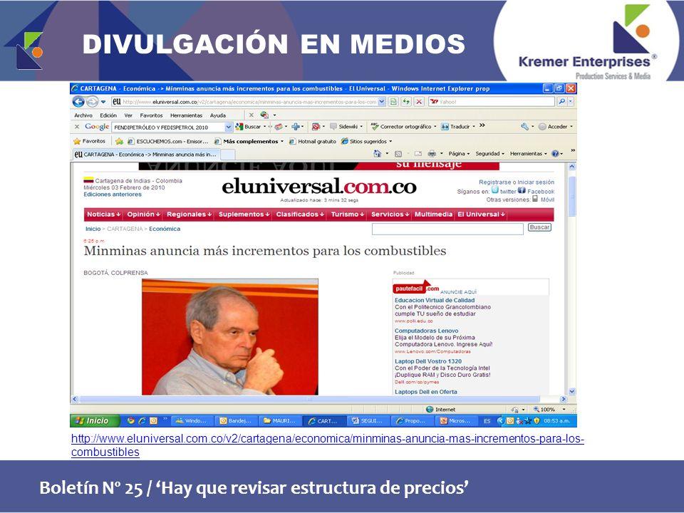 Boletín Nº 25 / Hay que revisar estructura de precios http://www.eluniversal.com.co/v2/cartagena/economica/minminas-anuncia-mas-incrementos-para-los- combustibles DIVULGACIÓN EN MEDIOS