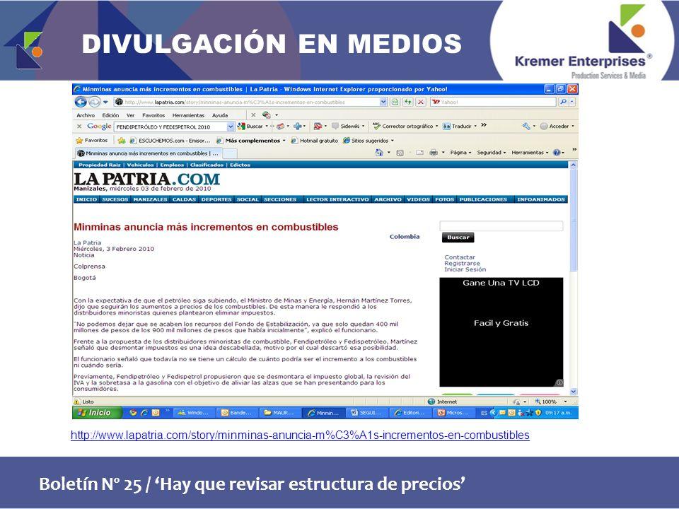 Boletín Nº 25 / Hay que revisar estructura de precios http://www.lapatria.com/story/minminas-anuncia-m%C3%A1s-incrementos-en-combustibles DIVULGACIÓN EN MEDIOS