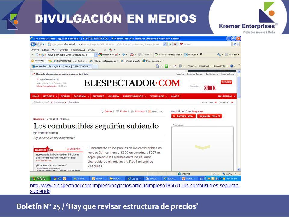 Boletín Nº 25 / Hay que revisar estructura de precios http://www.elespectador.com/impreso/negocios/articuloimpreso185601-los-combustibles-seguiran- subiendo DIVULGACIÓN EN MEDIOS