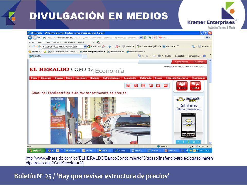 Boletín Nº 25 / Hay que revisar estructura de precios http://www.elheraldo.com.co/ELHERALDO/BancoConocimiento/G/ggasolinafendipetroleo/ggasolinafen dipetroleo.asp CodSeccion=28 DIVULGACIÓN EN MEDIOS