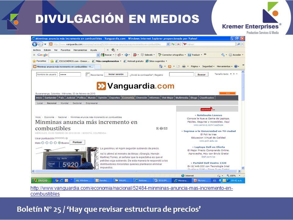 Boletín Nº 25 / Hay que revisar estructura de precios http://www.vanguardia.com/economia/nacional/52484-minminas-anuncia-mas-incremento-en- combustibles DIVULGACIÓN EN MEDIOS