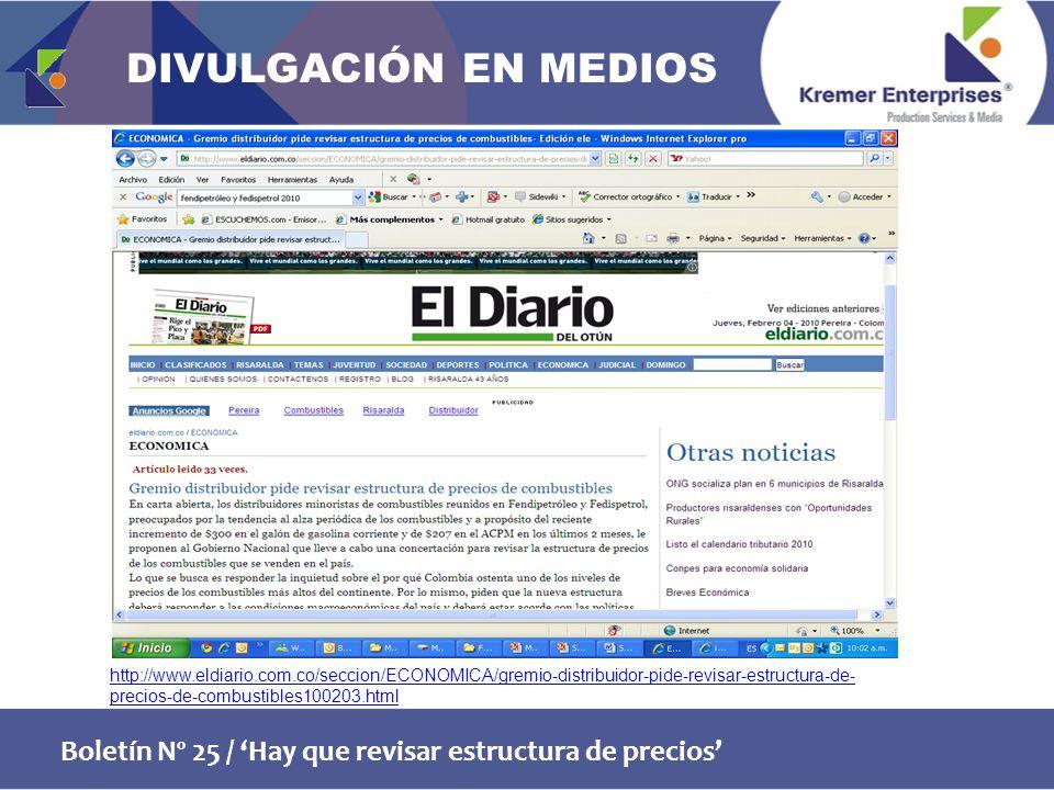 Boletín Nº 25 / Hay que revisar estructura de precios http://www.eldiario.com.co/seccion/ECONOMICA/gremio-distribuidor-pide-revisar-estructura-de- precios-de-combustibles100203.html DIVULGACIÓN EN MEDIOS