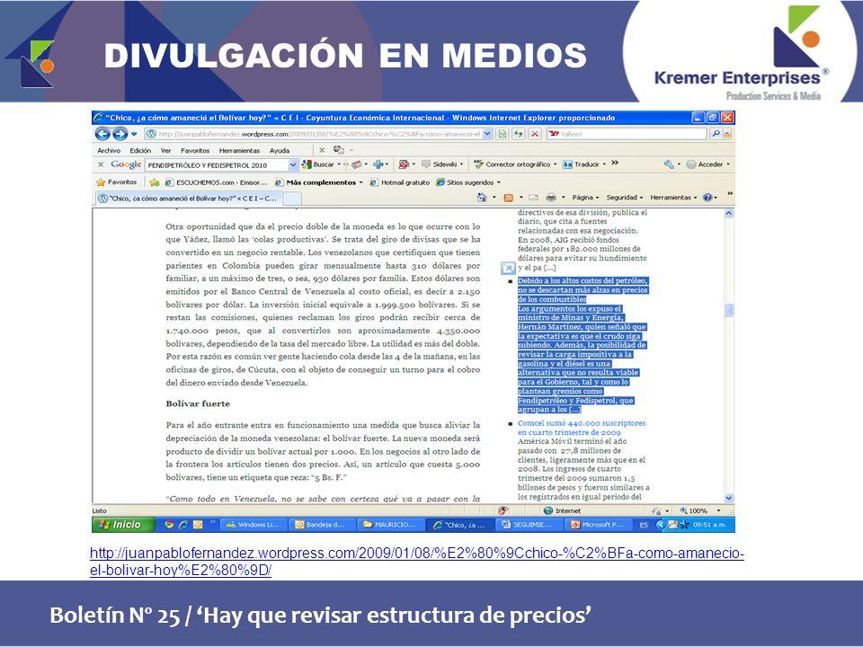 Boletín Nº 25 / Hay que revisar estructura de precios http://juanpablofernandez.wordpress.com/2009/01/08/%E2%80%9Cchico-%C2%BFa-como-amanecio- el-bolivar-hoy%E2%80%9D/ DIVULGACIÓN EN MEDIOS