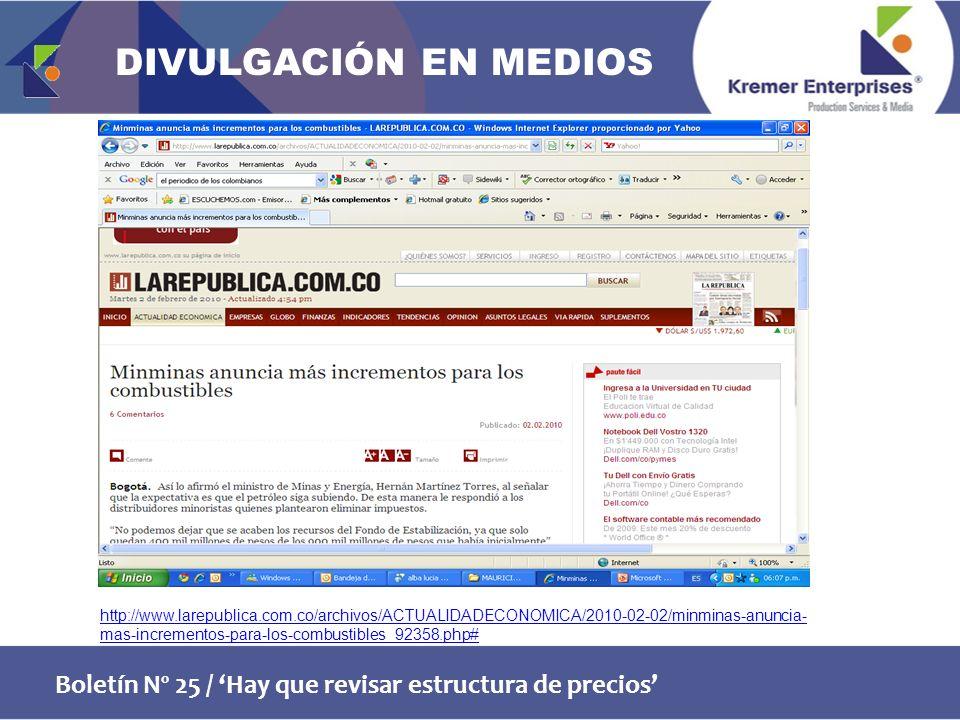 Boletín Nº 25 / Hay que revisar estructura de precios http://www.larepublica.com.co/archivos/ACTUALIDADECONOMICA/2010-02-02/minminas-anuncia- mas-incrementos-para-los-combustibles_92358.php# DIVULGACIÓN EN MEDIOS