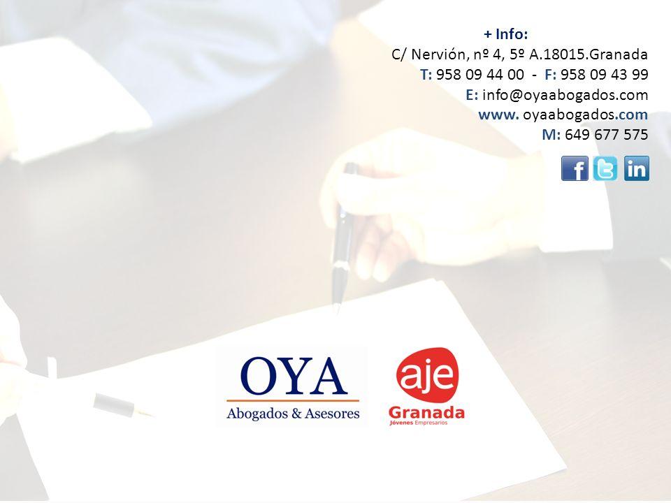 + Info: C/ Nervión, nº 4, 5º A.18015.Granada T: 958 09 44 00 - F: 958 09 43 99 E: info@oyaabogados.com www. oyaabogados.com M: 649 677 575