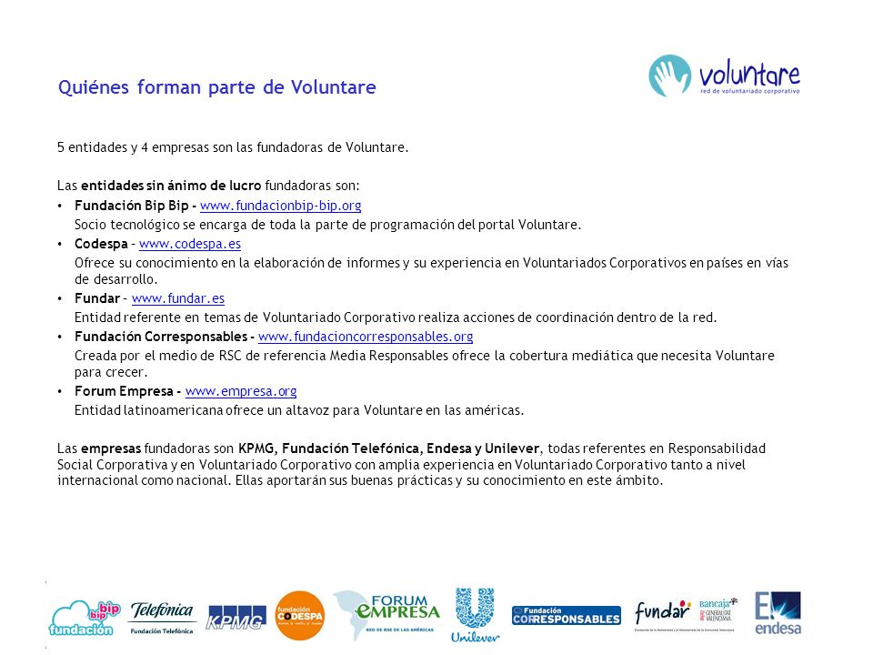 Quiénes forman parte de Voluntare 5 entidades y 4 empresas son las fundadoras de Voluntare. Las entidades sin ánimo de lucro fundadoras son: Fundación