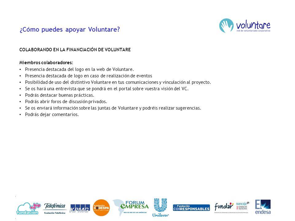 ¿Cómo puedes apoyar Voluntare? COLABORANDO EN LA FINANCIACIÓN DE VOLUNTARE Miembros colaboradores: Presencia destacada del logo en la web de Voluntare