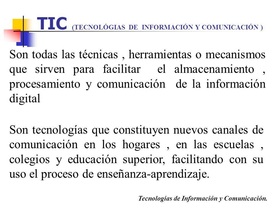 TIC (TECNOLÓGIAS DE INFORMACIÓN Y COMUNICACIÓN ) Son todas las técnicas, herramientas o mecanismos que sirven para facilitar el almacenamiento, proces