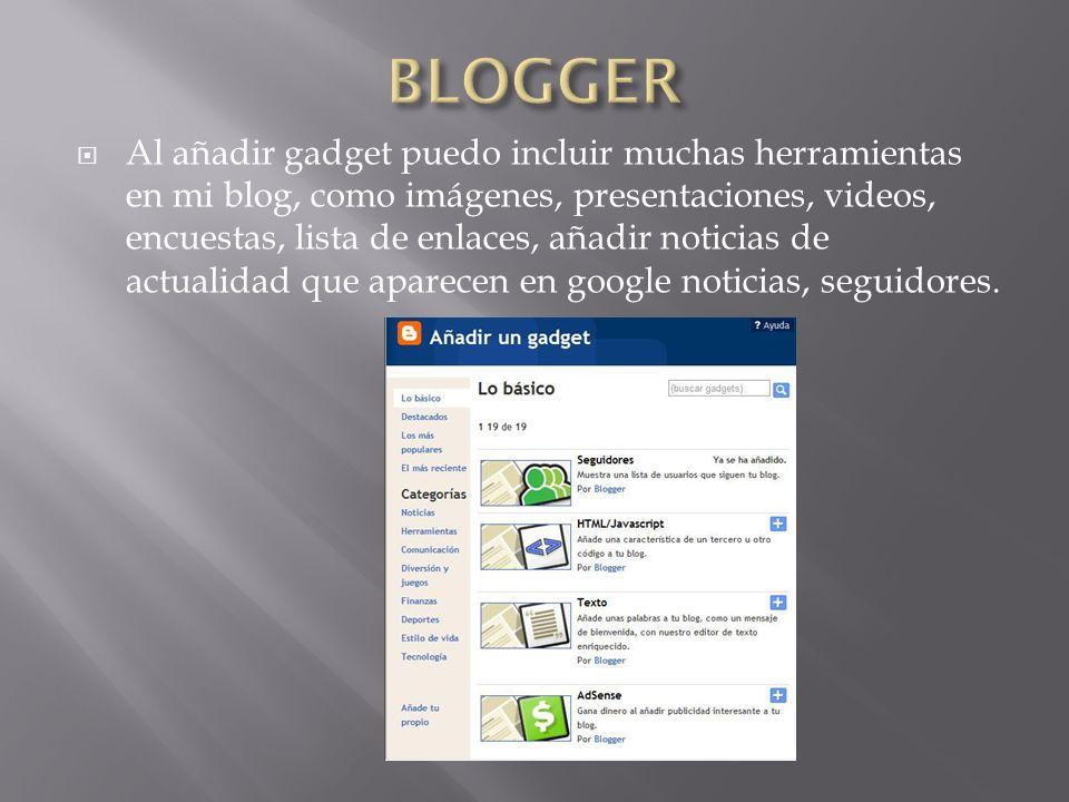 Al añadir gadget puedo incluir muchas herramientas en mi blog, como imágenes, presentaciones, videos, encuestas, lista de enlaces, añadir noticias de