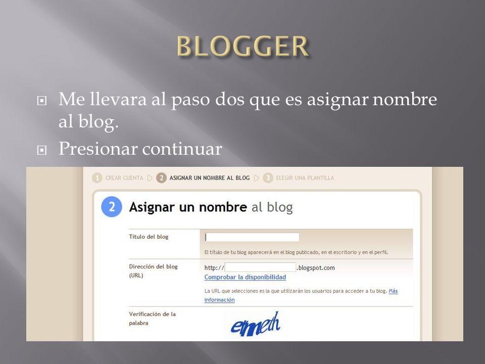 Me llevara al paso dos que es asignar nombre al blog. Presionar continuar