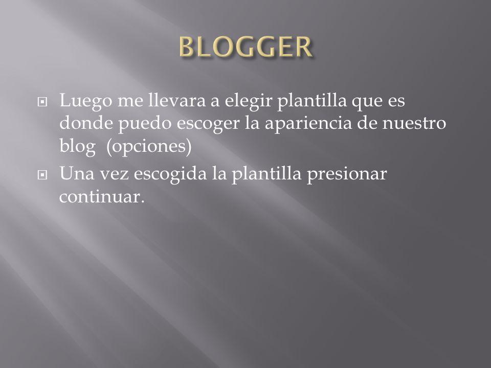 Luego me llevara a elegir plantilla que es donde puedo escoger la apariencia de nuestro blog (opciones) Una vez escogida la plantilla presionar contin