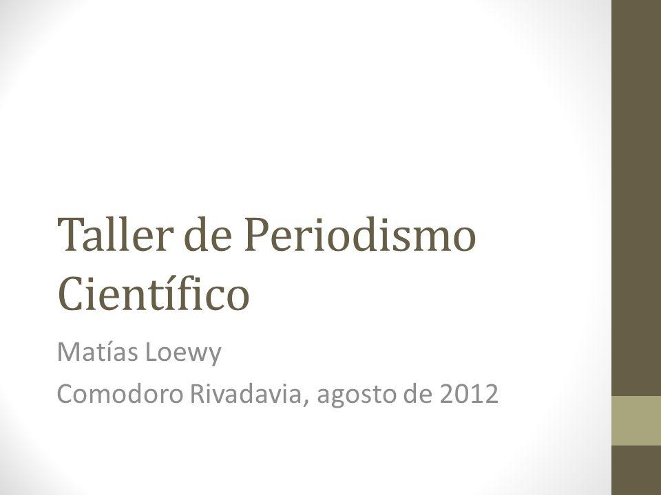 Taller de Periodismo Científico Matías Loewy Comodoro Rivadavia, agosto de 2012