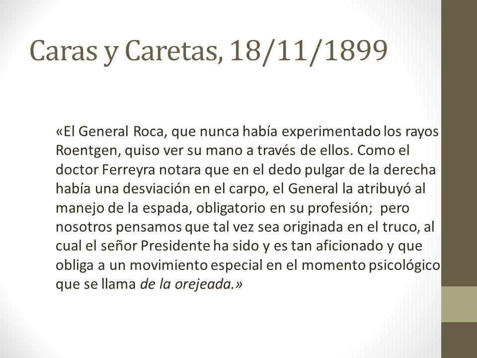 «El General Roca, que nunca había experimentado los rayos Roentgen, quiso ver su mano a través de ellos. Como el doctor Ferreyra notara que en el dedo