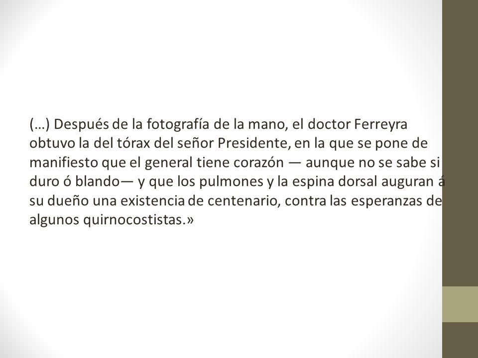 (…) Después de la fotografía de la mano, el doctor Ferreyra obtuvo la del tórax del señor Presidente, en la que se pone de manifiesto que el general t
