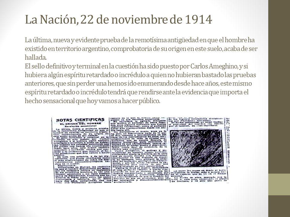La Nación, 22 de noviembre de 1914 La última, nueva y evidente prueba de la remotísima antigüedad en que el hombre ha existido en territorio argentino