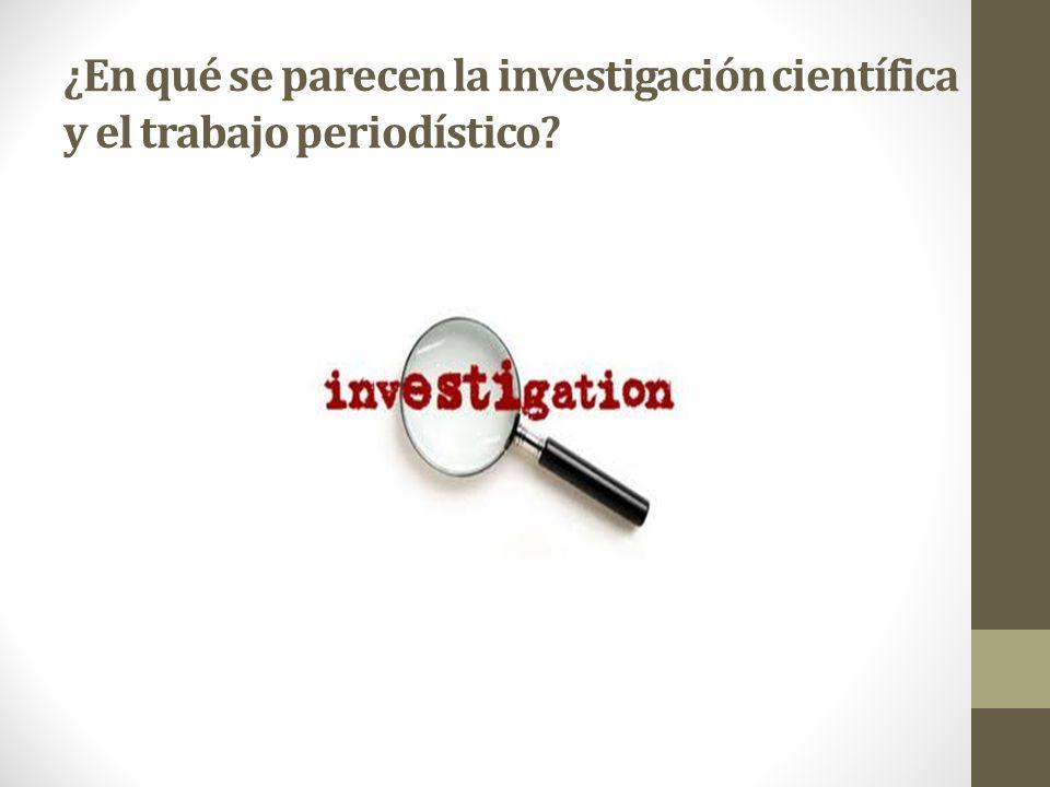 ¿En qué se parecen la investigación científica y el trabajo periodístico?