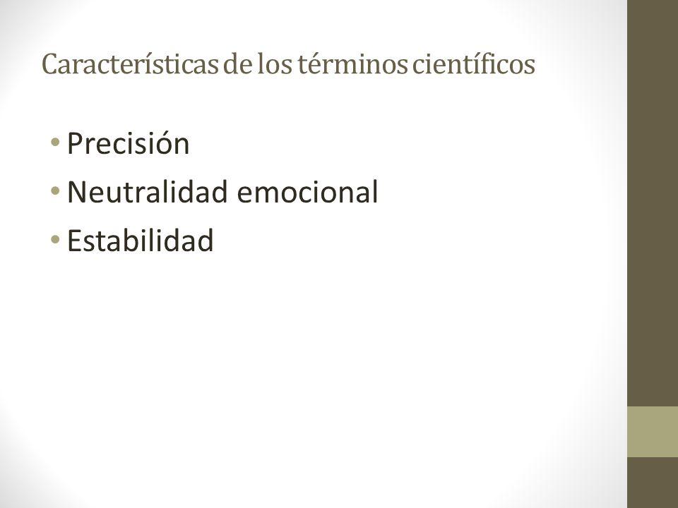 Características de los términos científicos Precisión Neutralidad emocional Estabilidad