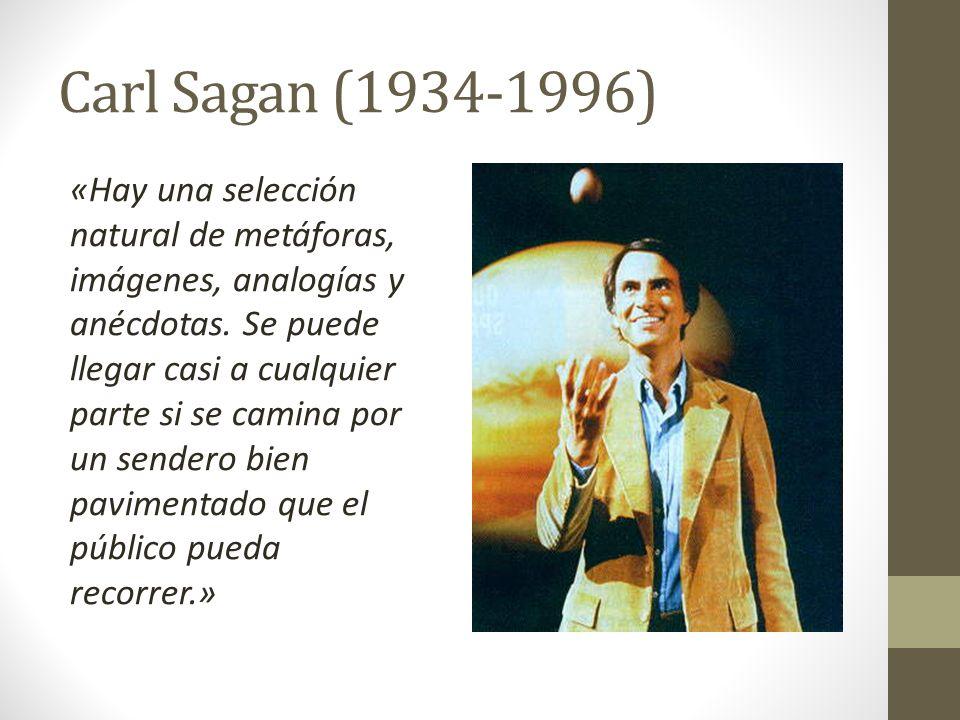 Carl Sagan (1934-1996) «Hay una selección natural de metáforas, imágenes, analogías y anécdotas. Se puede llegar casi a cualquier parte si se camina p