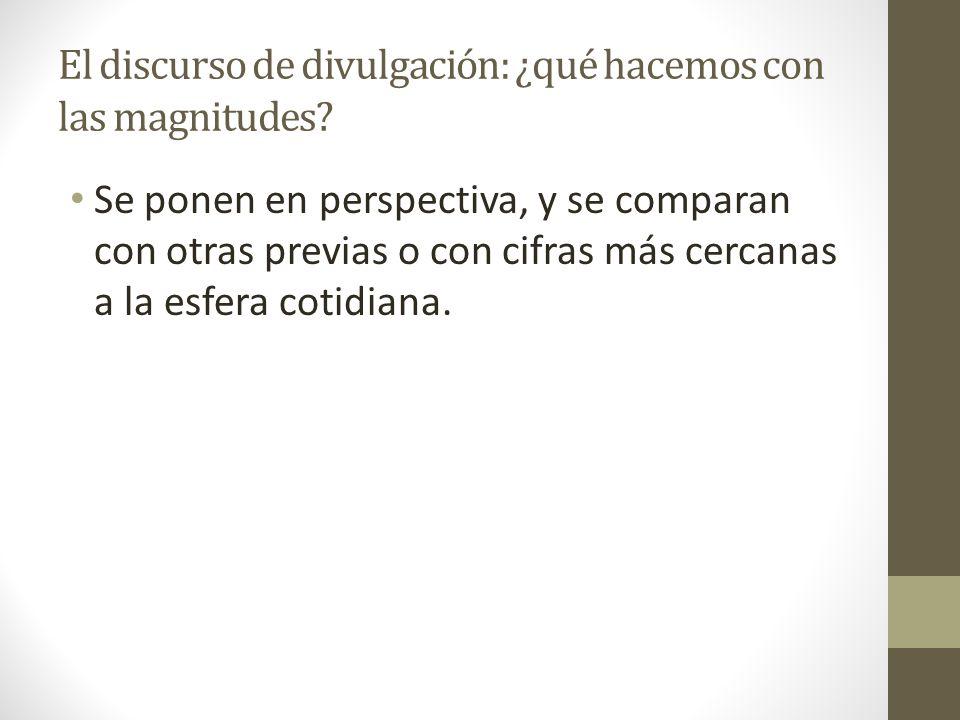 El discurso de divulgación: ¿qué hacemos con las magnitudes? Se ponen en perspectiva, y se comparan con otras previas o con cifras más cercanas a la e