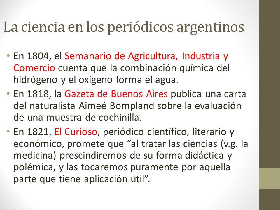 La ciencia en los periódicos argentinos En 1804, el Semanario de Agricultura, Industria y Comercio cuenta que la combinación química del hidrógeno y e