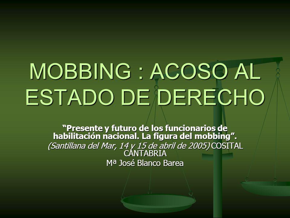 MOBBING : ACOSO AL ESTADO DE DERECHO Presente y futuro de los funcionarios de habilitación nacional.
