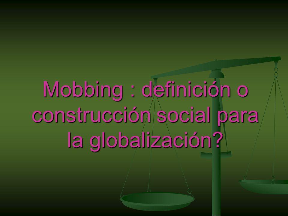 Mobbing : definición o construcción social para la globalización?