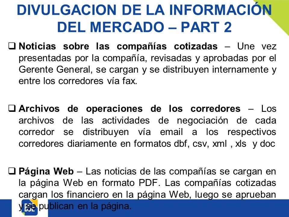 DIVULGACION DE LA INFORMACIÓN DEL MERCADO – PART 2 Noticias sobre las compañías cotizadas – Une vez presentadas por la compañía, revisadas y aprobadas por el Gerente General, se cargan y se distribuyen internamente y entre los corredores vía fax.