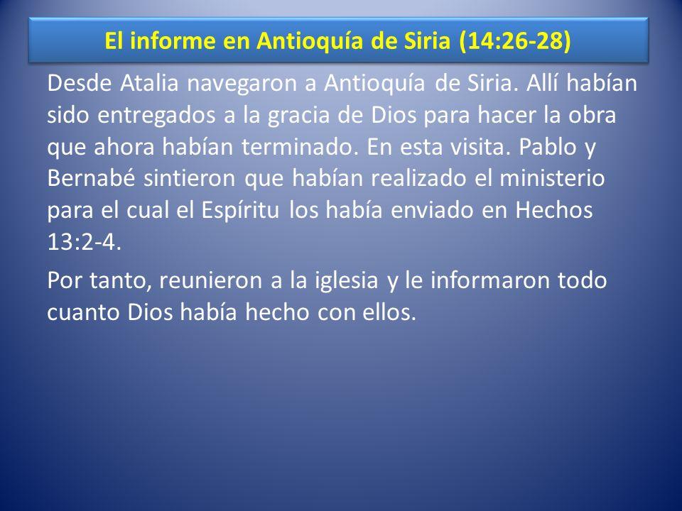 El informe en Antioquía de Siria (14:26-28) Desde Atalia navegaron a Antioquía de Siria. Allí habían sido entregados a la gracia de Dios para hacer la