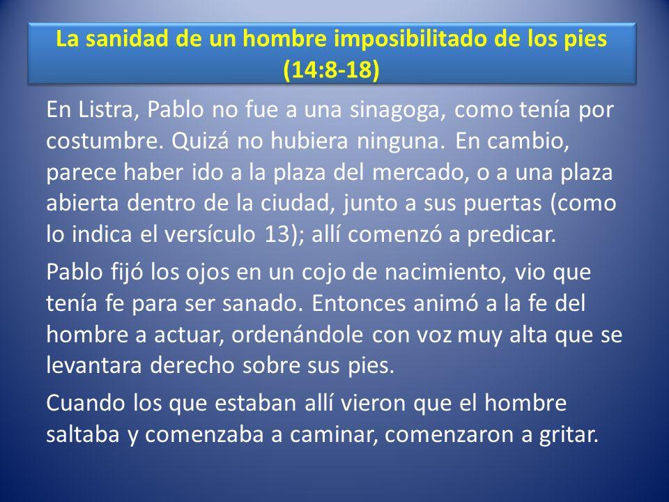 La sanidad de un hombre imposibilitado de los pies (14:8-18) En Listra, Pablo no fue a una sinagoga, como tenía por costumbre.
