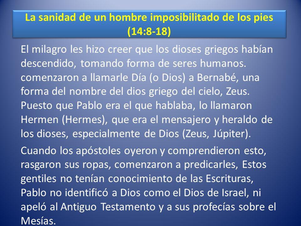 La sanidad de un hombre imposibilitado de los pies (14:8-18) El milagro les hizo creer que los dioses griegos habían descendido, tomando forma de sere
