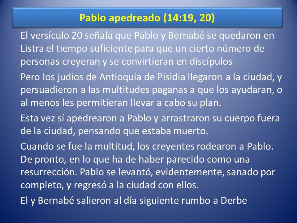 Pablo apedreado (14:19, 20) El versículo 20 señala que Pablo y Bernabé se quedaron en Listra el tiempo suficiente para que un cierto número de persona