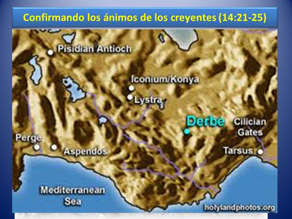 Confirmando los ánimos de los creyentes (14:21-25) Según parece, en Derbe tampoco había sinagoga.