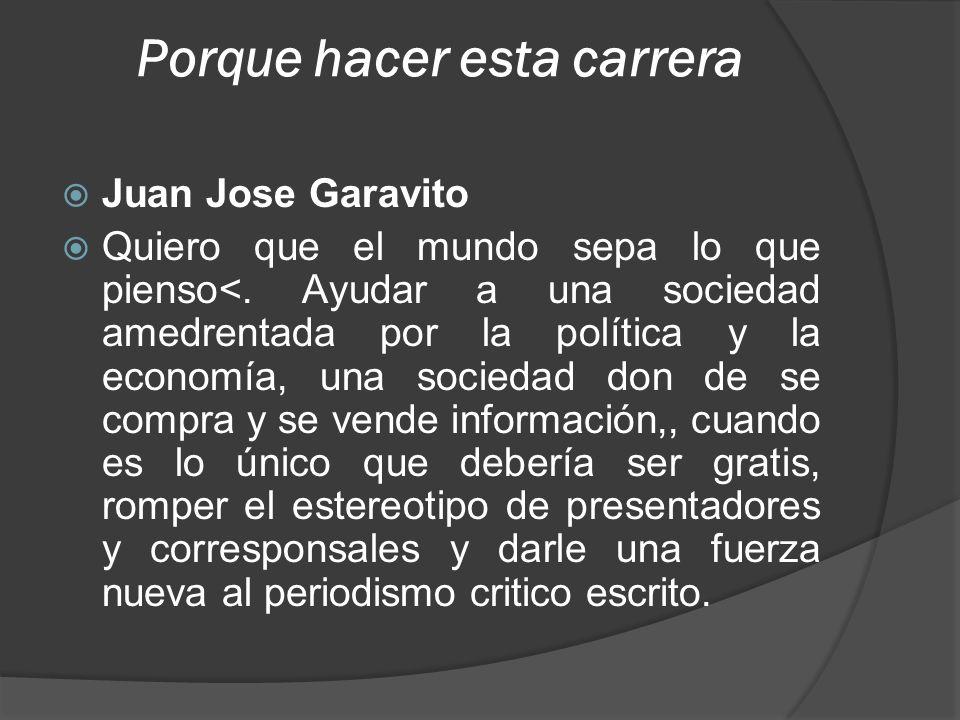 Porque hacer esta carrera Juan Jose Garavito Quiero que el mundo sepa lo que pienso<.