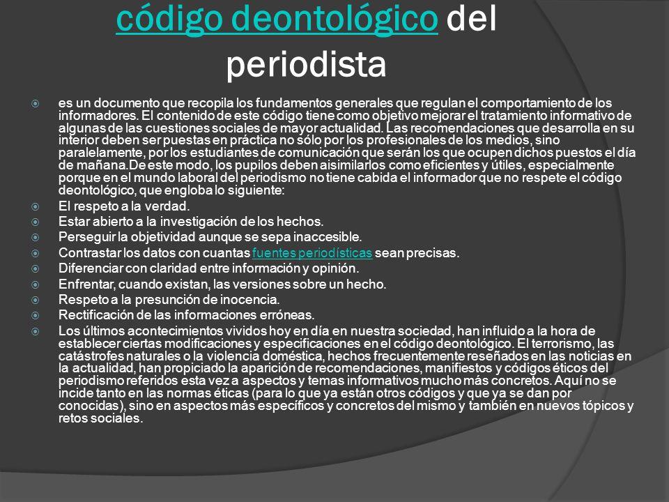 código deontológicocódigo deontológico del periodista es un documento que recopila los fundamentos generales que regulan el comportamiento de los informadores.