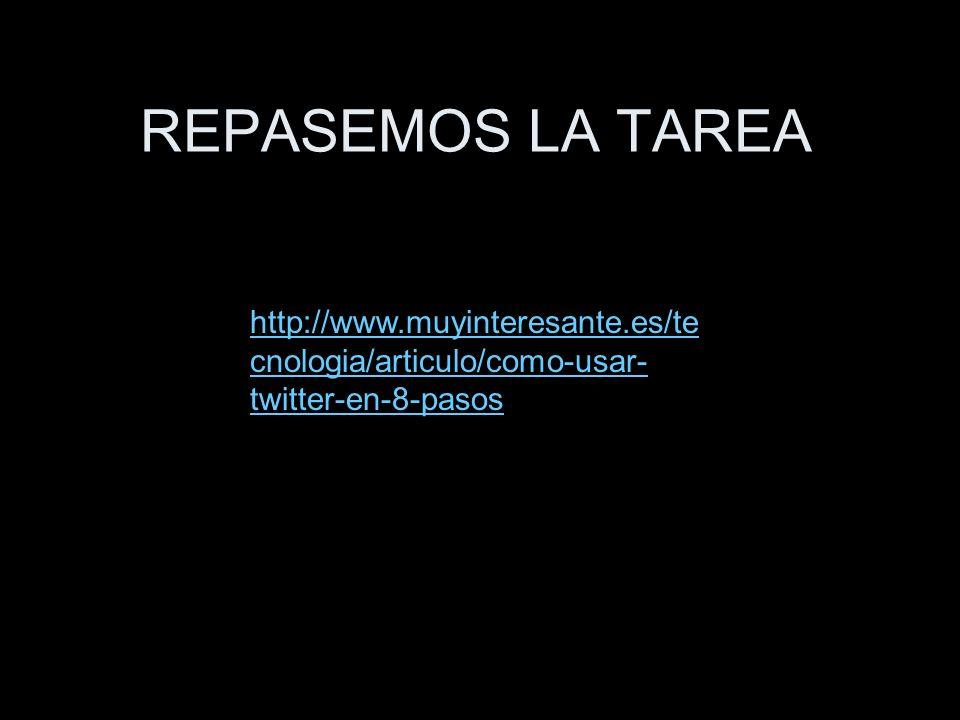 REPASEMOS LA TAREA http://www.muyinteresante.es/te cnologia/articulo/como-usar- twitter-en-8-pasos