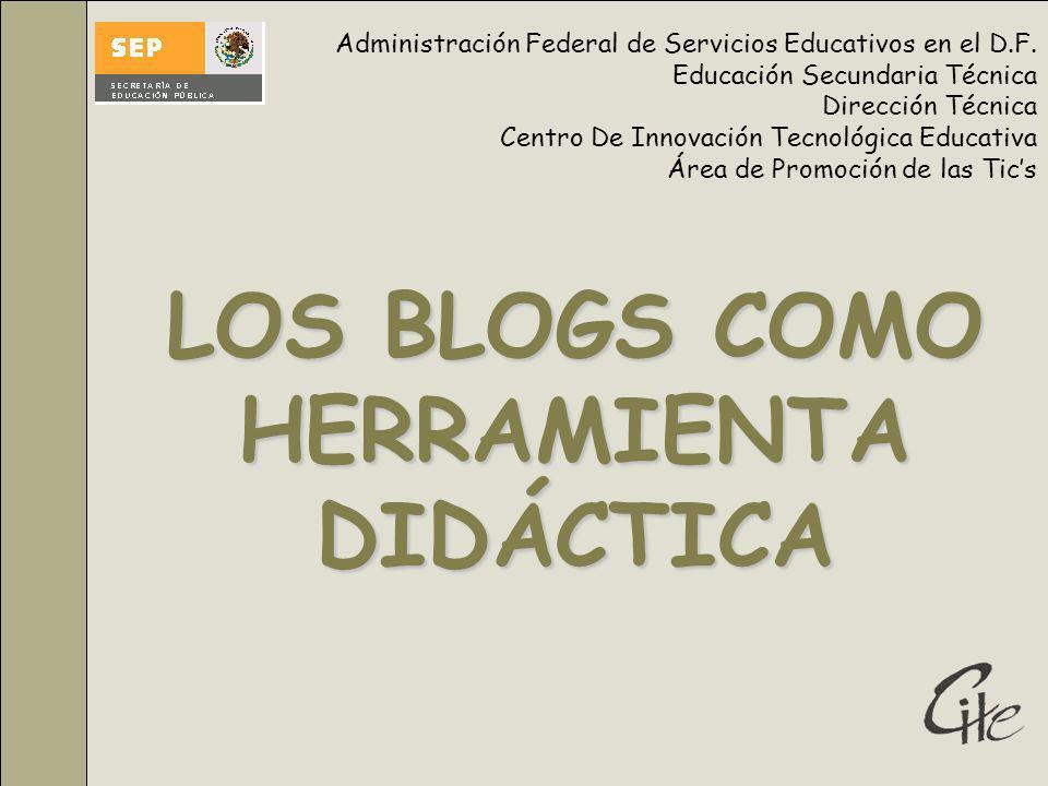 LOS BLOGS COMO HERRAMIENTA DIDÁCTICA Administración Federal de Servicios Educativos en el D.F.