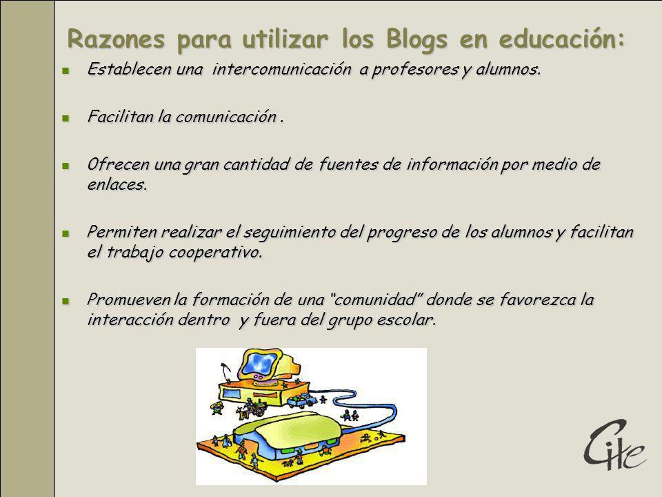 Razones para utilizar los Blogs en educación: Establecen una intercomunicación a profesores y alumnos.