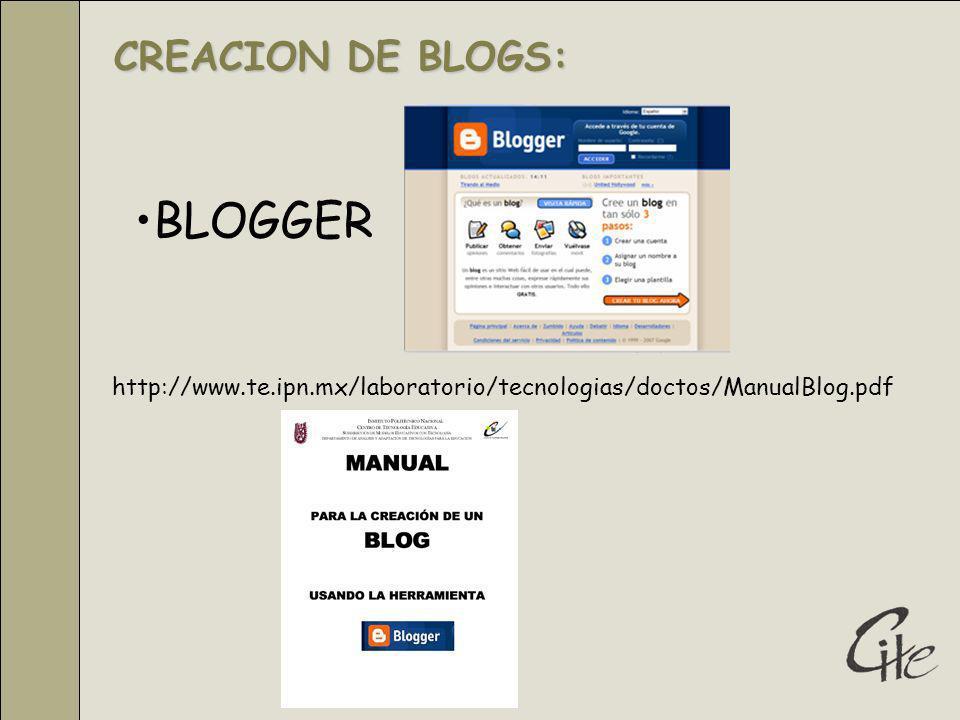 BLOGGER CREACION DE BLOGS: CREACION DE BLOGS: http://www.te.ipn.mx/laboratorio/tecnologias/doctos/ManualBlog.pdf