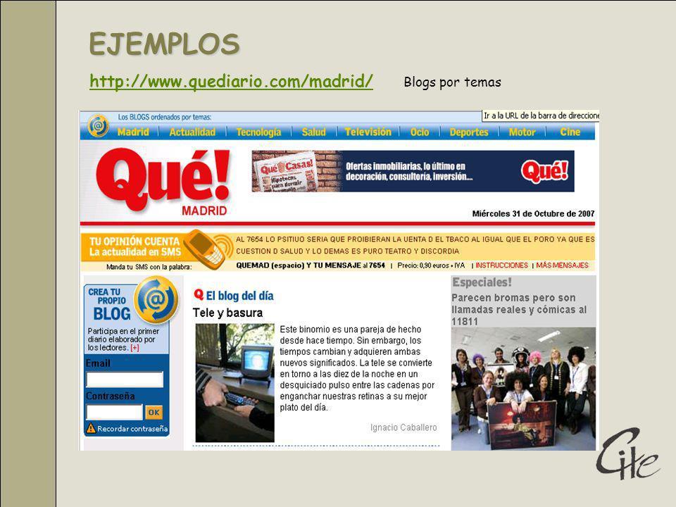 EJEMPLOS http://www.quediario.com/madrid/http://www.quediario.com/madrid/ Blogs por temas