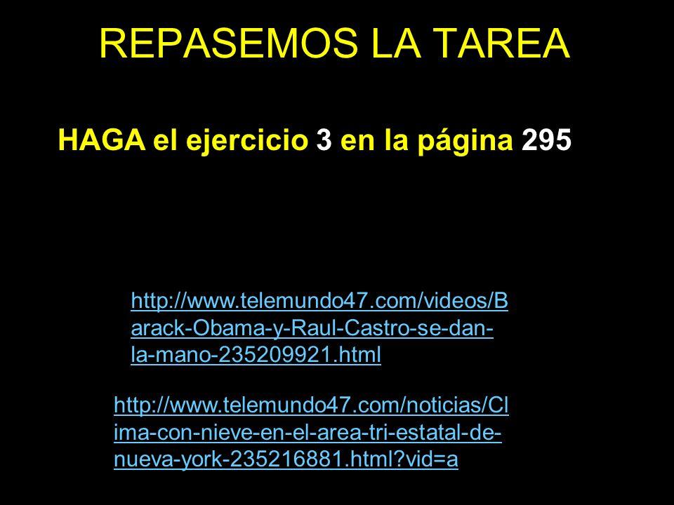 REPASEMOS LA TAREA HAGA el ejercicio 3 en la página 295 http://www.telemundo47.com/noticias/Cl ima-con-nieve-en-el-area-tri-estatal-de- nueva-york-235