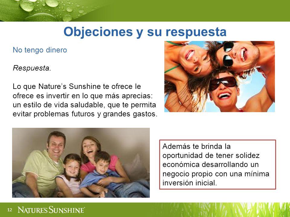 12 No tengo dinero Respuesta. Lo que Natures Sunshine te ofrece le ofrece es invertir en lo que más aprecias: un estilo de vida saludable, que te perm