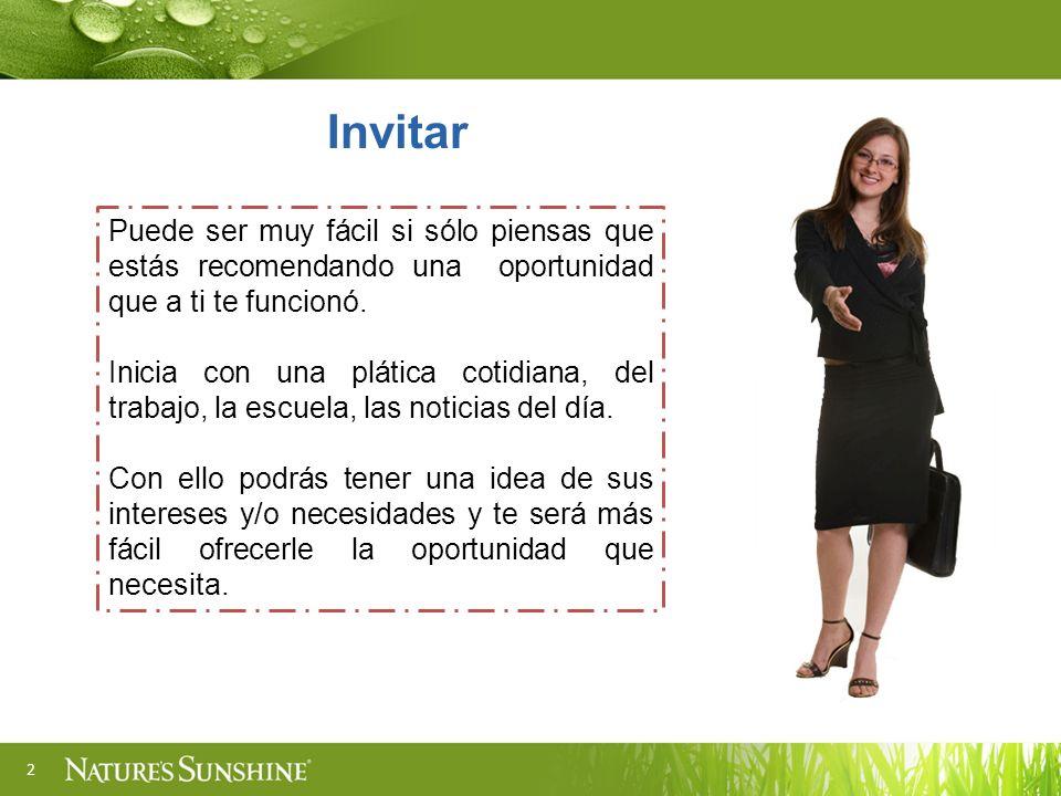 2 Invitar Puede ser muy fácil si sólo piensas que estás recomendando una oportunidad que a ti te funcionó. Inicia con una plática cotidiana, del traba