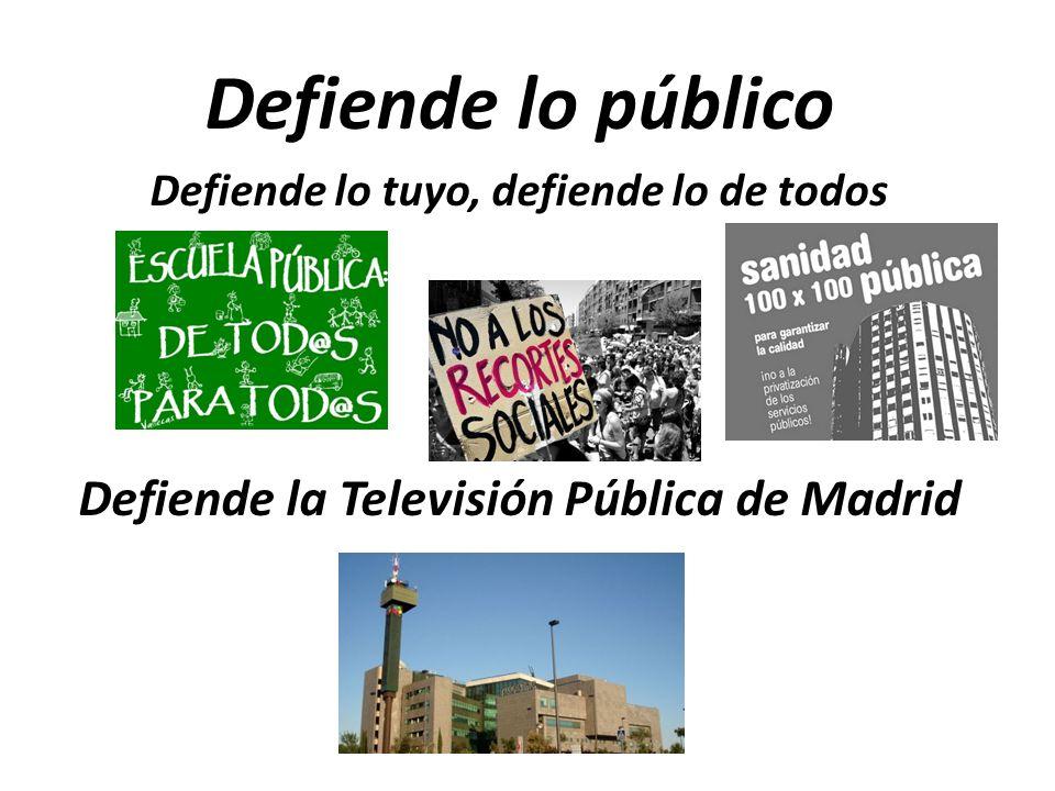 Porque la Televisión Pública de Madrid debe ser: -Independiente de los poderes políticos y económicos como marca la Constitución.