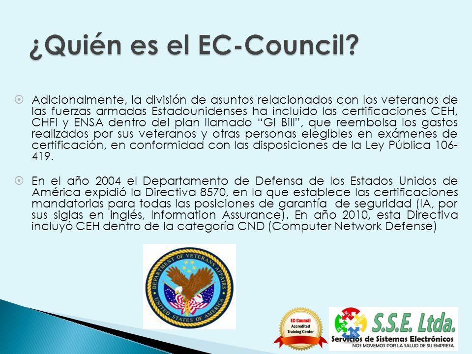 Adicionalmente, la división de asuntos relacionados con los veteranos de las fuerzas armadas Estadounidenses ha incluido las certificaciones CEH, CHFI