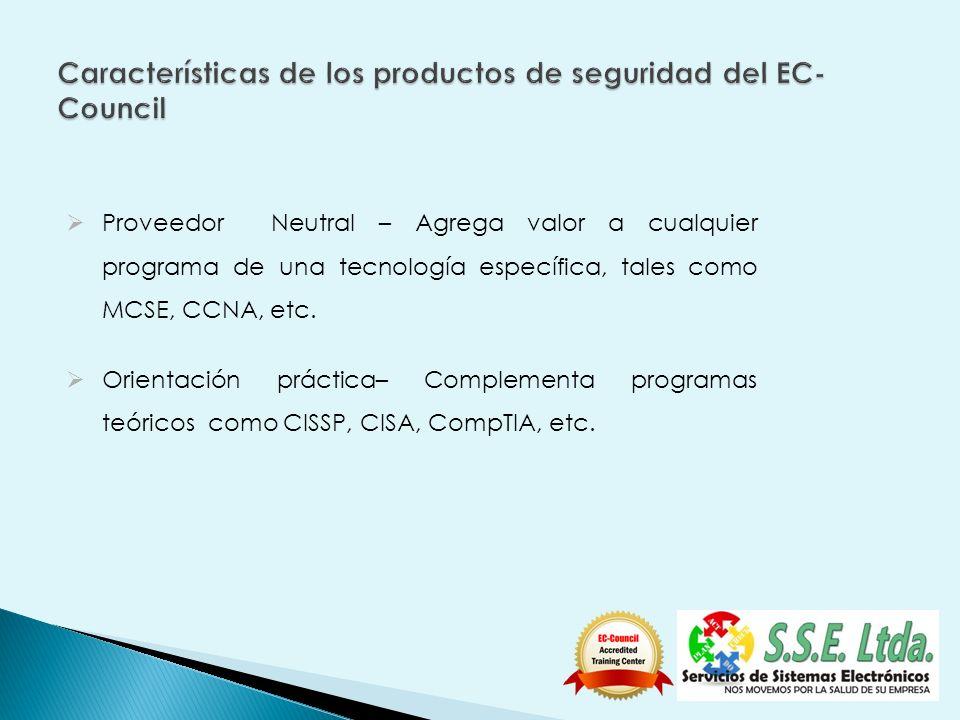 Proveedor Neutral – Agrega valor a cualquier programa de una tecnología específica, tales como MCSE, CCNA, etc. Orientación práctica– Complementa prog