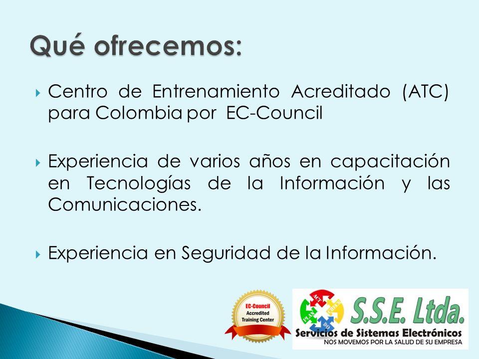 Centro de Entrenamiento Acreditado (ATC) para Colombia por EC-Council Experiencia de varios años en capacitación en Tecnologías de la Información y la