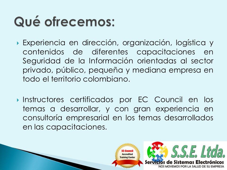 Experiencia en dirección, organización, logística y contenidos de diferentes capacitaciones en Seguridad de la Información orientadas al sector privado, público, pequeña y mediana empresa en todo el territorio colombiano.