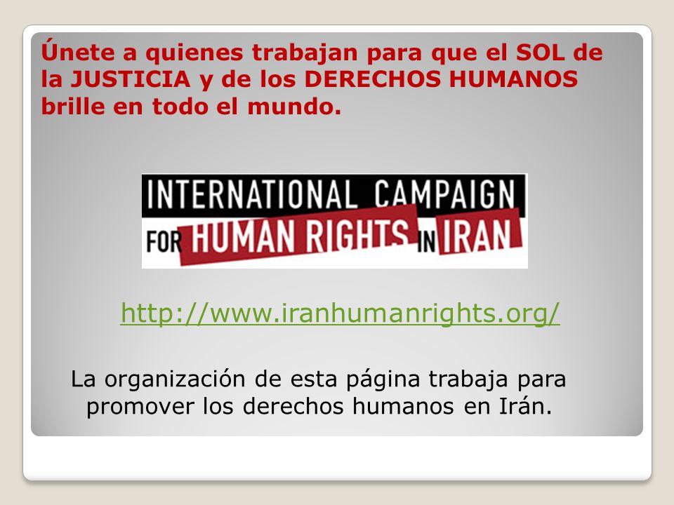 Únete a quienes trabajan para que el SOL de la JUSTICIA y de los DERECHOS HUMANOS brille en todo el mundo. http://www.iranhumanrights.org/ La organiza